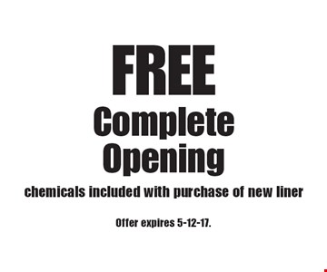 FREE Complete Opening. Chemicals included with purchase of new liner. Offer expires 5-12-17.