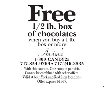 Free 1/2 lb. box of chocolates when you buy a 1 lb. box or more. With this coupon. One coupon per visit. Cannot be combined with other offers. Valid at both York and Red Lion locations. Offer expires 1-15-17.