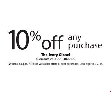 10%off any purchase. With this coupon. Not valid with other offers or prior purchases. Offer expires 2-3-17.