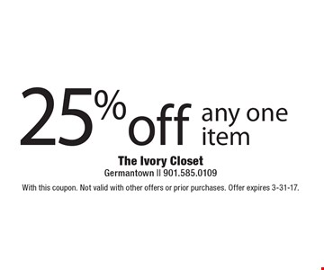 25% off any one item. With this coupon. Not valid with other offers or prior purchases. Offer expires 3-31-17.