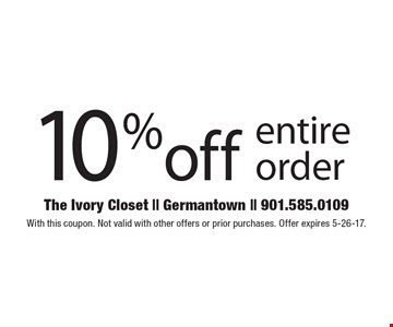10% off entire order. With this coupon. Not valid with other offers or prior purchases. Offer expires 5-26-17.