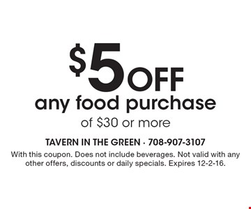 $5 Off any food purchase of $30 or more. With this coupon. Does not include beverages. Not valid with any other offers, discounts or daily specials. Expires 12-2-16.