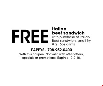 Free italian beef sandwich with purchase of Italian Beef sandwich, small fry & 2 16oz drinks. With this coupon. Not valid with other offers, specials or promotions. Expires 12-2-16.