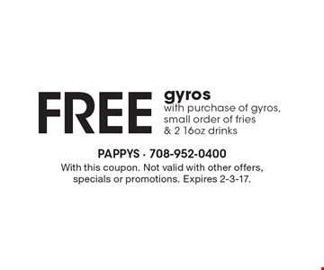 Free gyros with purchase of gyros, small order of fries & 2 16 oz drinks. With this coupon. Not valid with other offers, specials or promotions. Expires 2-3-17.