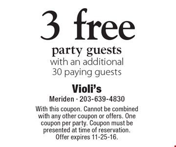 3 free party guests with an additional 30 paying guests. With this coupon. Cannot be combined with any other coupon or offers. One coupon per party. Coupon must be presented at time of reservation. Offer expires 11-25-16.