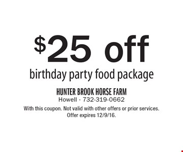 $25 off birthday party food package. With this coupon. Not valid with other offers or prior services. Offer expires 12/9/16.
