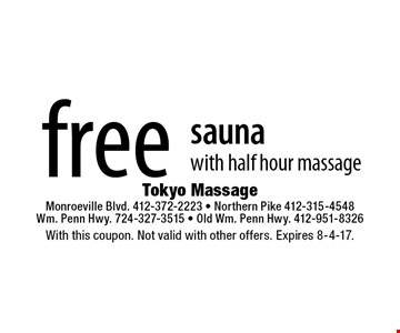 free sauna with half hour massage. With this coupon. Not valid with other offers. Expires 8-4-17.