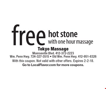 Free hot stone with one hour massage. With this coupon. Not valid with other offers. Expires 2-2-18. Go to LocalFlavor.com for more coupons.