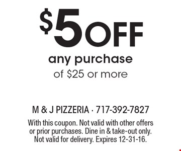 $5 off any purchase of $25 or more. With this coupon. Not valid with other offers or prior purchases. Dine in & take-out only. Not valid for delivery. Expires 12-31-16.
