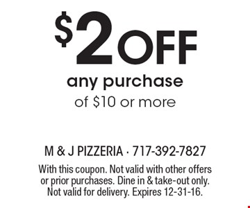 $2 off any purchase of $10 or more. With this coupon. Not valid with other offers or prior purchases. Dine in & take-out only. Not valid for delivery. Expires 12-31-16.