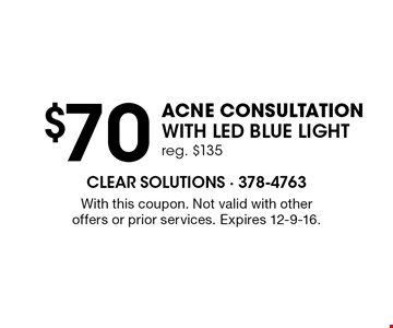 $70 acne consultation with LED blue lightreg. $135. With this coupon. Not valid with other offers or prior services. Expires 12-9-16.