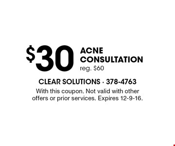 $30 acne consultation reg. $60. With this coupon. Not valid with other offers or prior services. Expires 12-9-16.