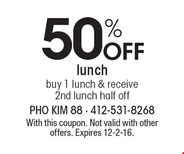 50% Off lunch, buy 1 lunch & receive 2nd lunch half off. With this coupon. Not valid with other offers. Expires 12-2-16.