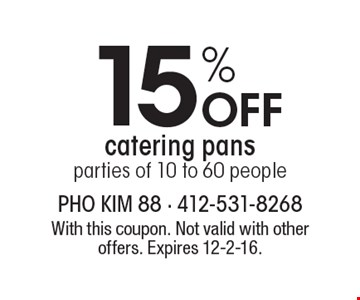 15% Off catering pans, parties of 10 to 60 people. With this coupon. Not valid with other offers. Expires 12-2-16.
