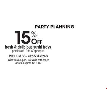 Party Planning. 15% Off fresh & delicious sushi trays, parties of 10 to 60 people. With this coupon. Not valid with other offers. Expires 12-2-16.