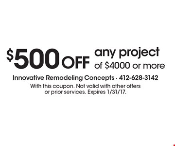 $500 OFF any project of $4000 or more. With this coupon. Not valid with other offers or prior services. Expires 1/31/17.