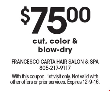 $75.00 cut, color & blow-dry. With this coupon. 1st visit only. Not valid with other offers or prior services. Expires 12-9-16.