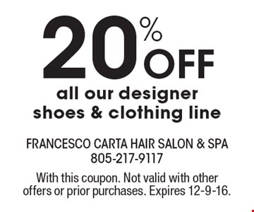 20% off all our designer shoes & clothing line. With this coupon. Not valid with other offers or prior purchases. Expires 12-9-16.