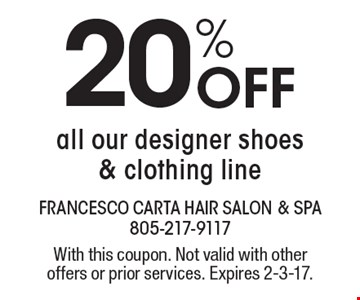 20% Off all our designer shoes & clothing line. With this coupon. Not valid with other offers or prior services. Expires 2-3-17.