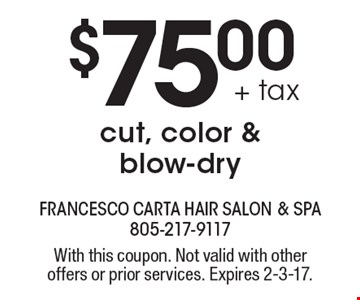 $75.00 + tax for a cut, color & blow-dry. With this coupon. Not valid with other offers or prior services. Expires 2-3-17.