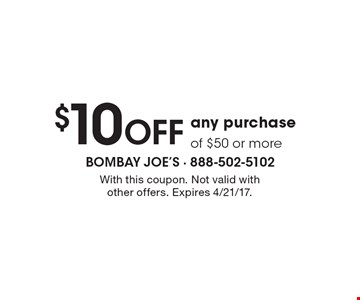 $10 OFF any purchase of $50 or more. With this coupon. Not valid with other offers. Expires 4/21/17.