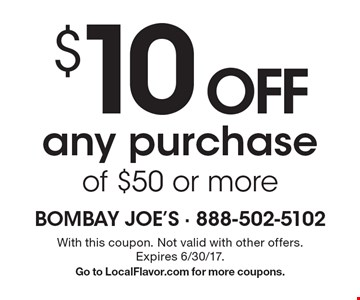 $10 OFF any purchase of $50 or more. With this coupon. Not valid with other offers. Expires 6/30/17. Go to LocalFlavor.com for more coupons.