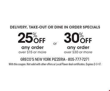 DELIVERY, TAKE-OUT OR DINE IN ORDER SPECIALS 30% Off any order over $30 or more. 25% Off any order over $15 or more. . With this coupon. Not valid with other offers or Local Flavor deal certificates. Expires 2-3-17.