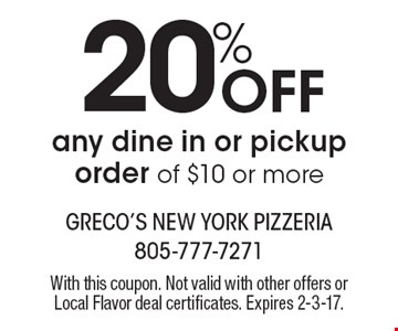 20% Off any dine in or pickup order of $10 or more. With this coupon. Not valid with other offers or Local Flavor deal certificates. Expires 2-3-17.
