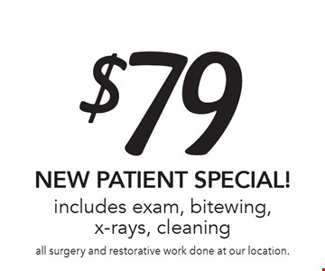 $79 NEW PATIENT SPECIAL! Includes exam, bitewing, x-rays, cleaning. All surgery and restorative work done at our location. Offer expires 3-6-17.