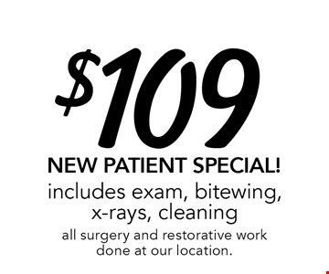 $109 New Patient Special! includes exam, bitewing, x-rays, cleaningall surgery and restorative work done at our location.. Offer expires 7-31-17.