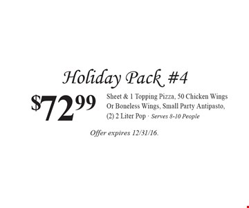 Holiday Pack #4 $72.99 Sheet & 1 Topping Pizza, 50 Chicken Wings Or Boneless Wings, Small Party Antipasto,(2) 2 Liter Pop - Serves 8-10 People. Offer expires 12/31/16.