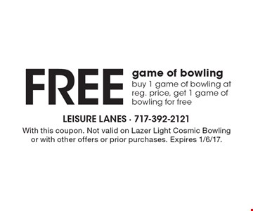 Free game of bowling. Buy 1 game of bowling at reg. price, get 1 game of bowling for free. With this coupon. Not valid on Lazer Light Cosmic Bowling or with other offers or prior purchases. Expires 1/6/17.