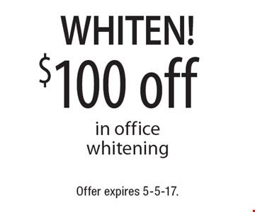 Whiten! $100 off in office whitening. Offer expires 5-5-17.