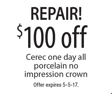 Repair! $100 off Cerec one day all porcelain no impression crown. Offer expires 5-5-17.