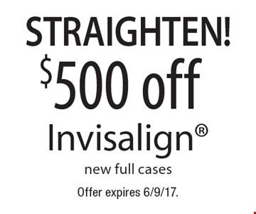 Straighten! $500 off Invisalign new full cases. Offer expires 6/9/17.