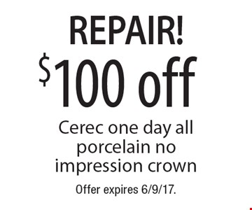 Repair! $100 off Cerec one day all porcelain no impression crown. Offer expires 6/9/17.