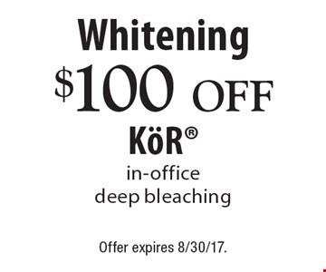 Whitening $100 Off KoR in-office deep bleaching. Offer expires 8/30/17.