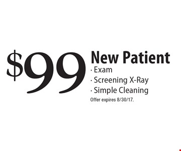 $99 New Patient- Exam- Screening X-Ray- Simple Cleaning. Offer expires 8/30/17.