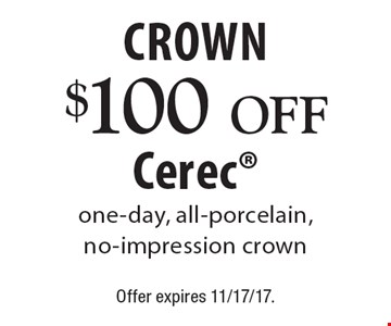 Crown $100 off Cerec one-day, all-porcelain, no-impression crown. Offer expires 11/17/17.