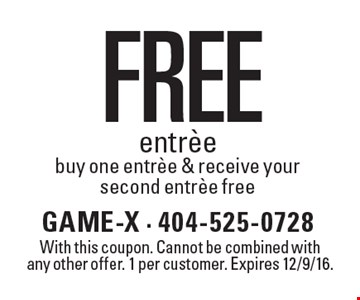 Free entree, buy one entree & receive your second entree free. With this coupon. Cannot be combined with any other offer. 1 per customer. Expires 12/9/16.