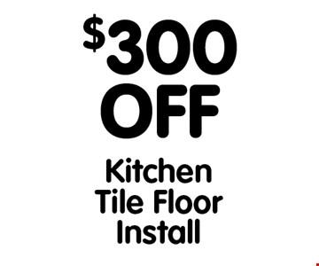 $300 OFF KitchenTile FloorInstall.