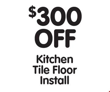 $300 OFF Kitchen Tile Floor Install.