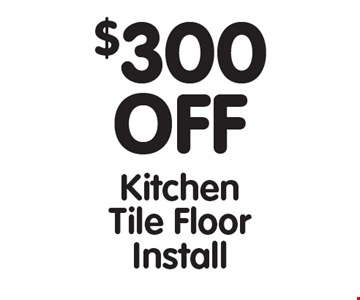 $300 OFF Kitchen Tile Floor Install. All offers cannot be combined with any other offers. Expires 5/12/17.