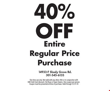 40% Off Entire Regular Price Purchase. One time use only. Not valid with any other offer or in conjunction with GNC Gold Card discount, Hot Buys or Super Savers. One coupon per person. Coupon must be presented at time of purchase. Valid through 12-31-16