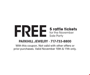 Free 5 raffle tickets for the November Sale Party. With this coupon. Not valid with other offers or prior purchases. Valid November 18th & 19th only.