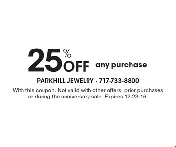25% off any purchase. With this coupon. Not valid with other offers, prior purchases or during the anniversary sale. Expires 12-23-16.