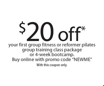$20 off your first group fitness or reformer pilates group training class packageor 4-week bootcamp. Buy online with promo code