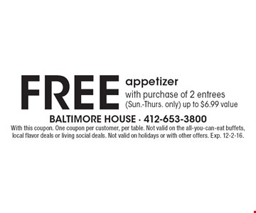 Free appetizer with purchase of 2 entrees (Sun.-Thurs. only). Up to $6.99 value. With this coupon. One coupon per customer, per table. Not valid on the all-you-can-eat buffets, local flavor deals or living social deals. Not valid on holidays or with other offers. Exp. 12-2-16.