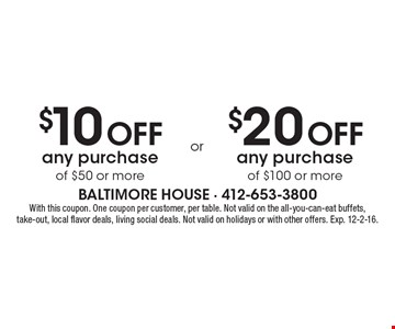 $10 off any purchase of $50 or more or $20 off any purchase of $100 or more. With this coupon. One coupon per customer, per table. Not valid on the all-you-can-eat buffets, take-out, local flavor deals, living social deals. Not valid on holidays or with other offers. Exp. 12-2-16.