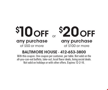 $10 Off any purchase of $50 or more. $20 Off any purchase of $100 or more. With this coupon. One coupon per customer, per table. Not valid on the all-you-can-eat buffets, take-out, local flavor deals, living social deals. Not valid on holidays or with other offers. Expires 12-2-16.
